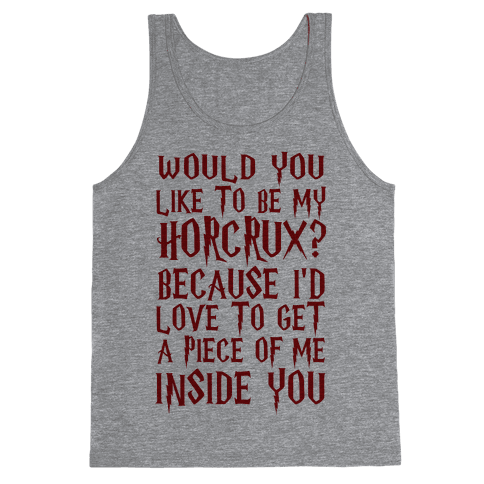 Would You Like To Be My Horcrux Because I'd Love To Get A Piece Of Me Inside You Tank Top
