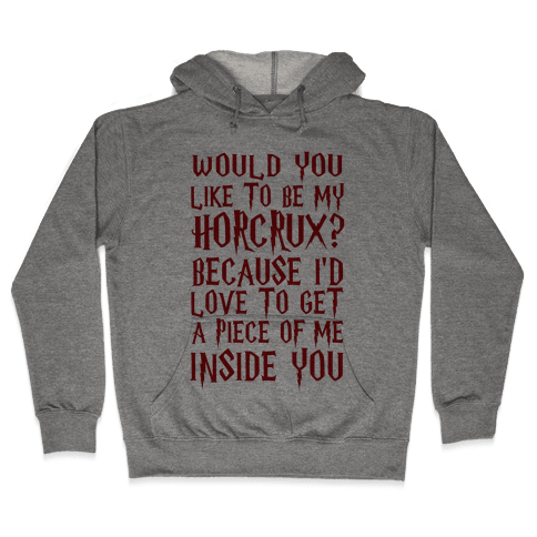 Would You Like To Be My Horcrux Because I'd Love To Get A Piece Of Me Inside You Hooded Sweatshirt