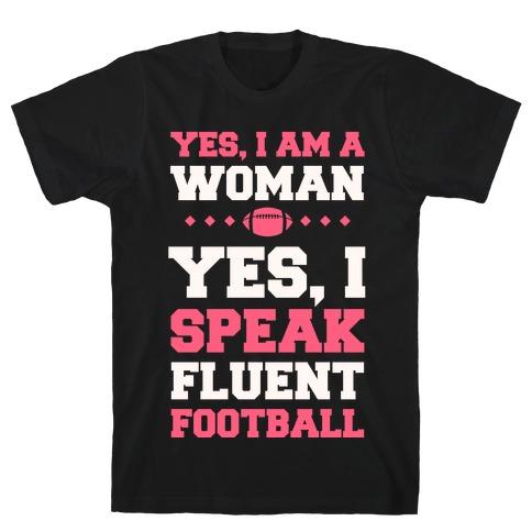 Yes, I Am A Woman, Yes, I Speak Fluent Football T-Shirt