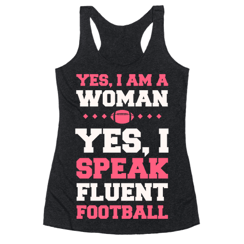 Yes, I Am A Woman, Yes, I Speak Fluent Football Racerback Tank Top
