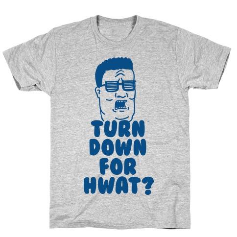 Turn Down For HWAT T-Shirt