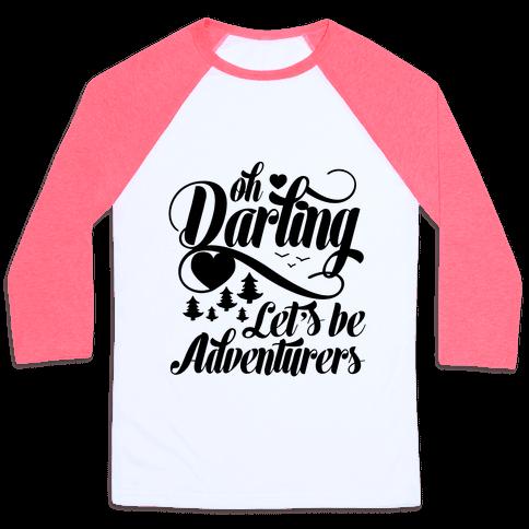 Oh Darling, Let's Be Adventurers Baseball Tee