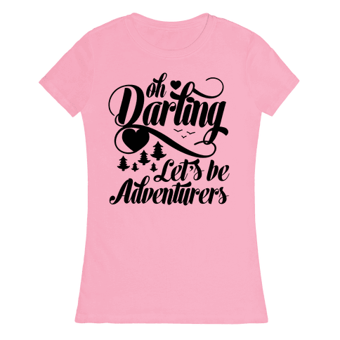 Oh Darling, Let's Be Adventurers Womens T-Shirt