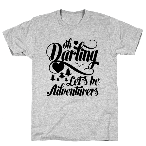 Oh Darling, Let's Be Adventurers Mens T-Shirt