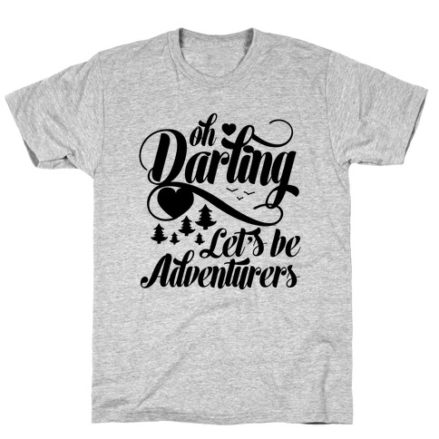 Oh Darling, Let's Be Adventurers T-Shirt