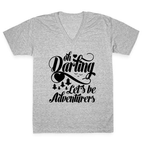 Oh Darling, Let's Be Adventurers V-Neck Tee Shirt