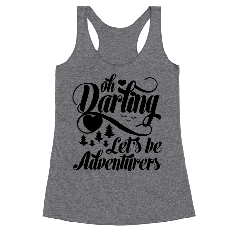 Oh Darling, Let's Be Adventurers Racerback Tank Top