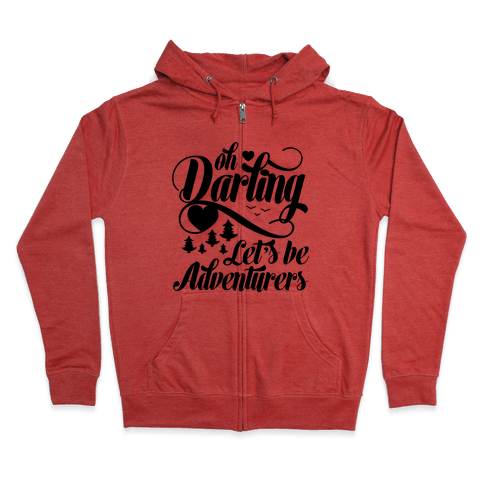 Oh Darling, Let's Be Adventurers Zip Hoodie