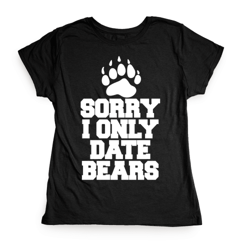 Sorry, I Only Date Bears Womens T-Shirt