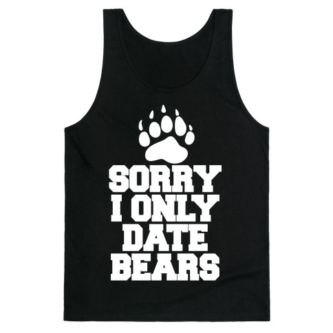 Sorry, I Only Date Bears Tank Top