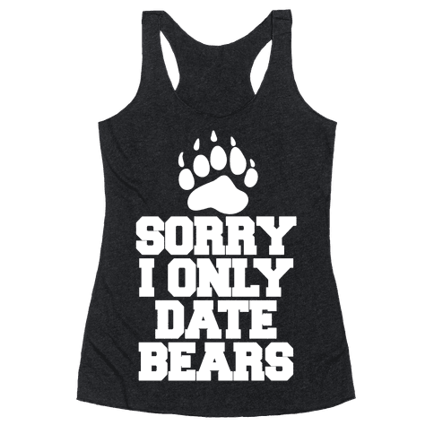 Sorry, I Only Date Bears Racerback Tank Top
