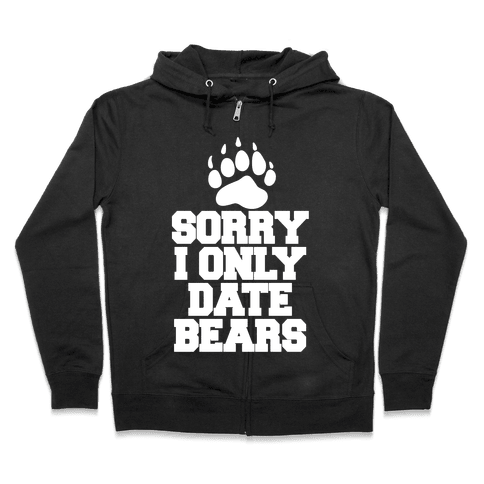 Sorry, I Only Date Bears Zip Hoodie
