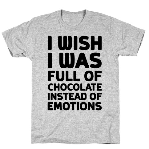 I Wish I Was Full Of Chocolate Instead Of Emotions Mens T-Shirt