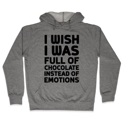 I Wish I Was Full Of Chocolate Instead Of Emotions Hooded Sweatshirt