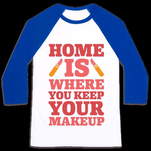 Home Is Where You Keep Your Makeup Baseball Tee