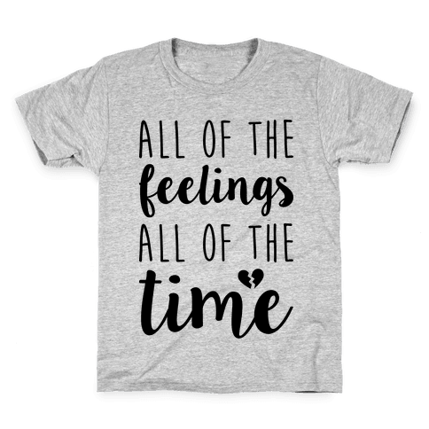 All Of The Feelings All Of The Time Kids T-Shirt