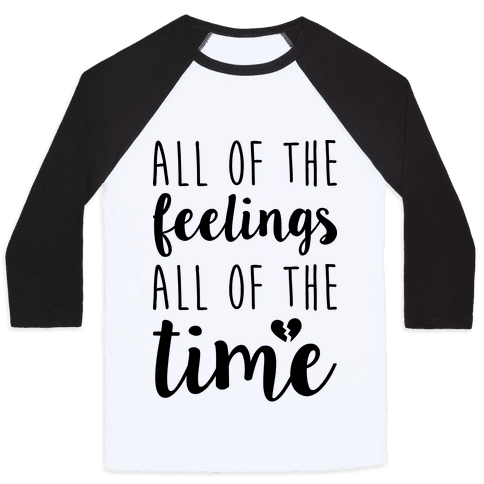 All Of The Feelings All Of The Time Baseball Tee