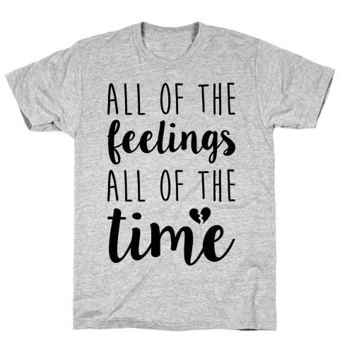 All Of The Feelings All Of The Time Mens T-Shirt