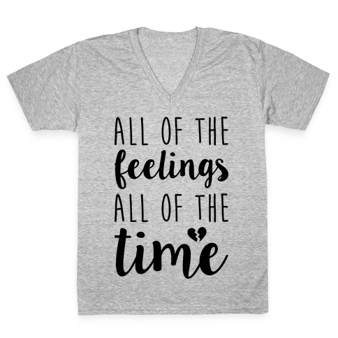 All Of The Feelings All Of The Time V-Neck Tee Shirt