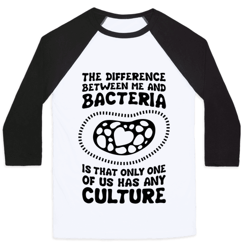 The Difference Between Me And Bacteria Baseball Tee