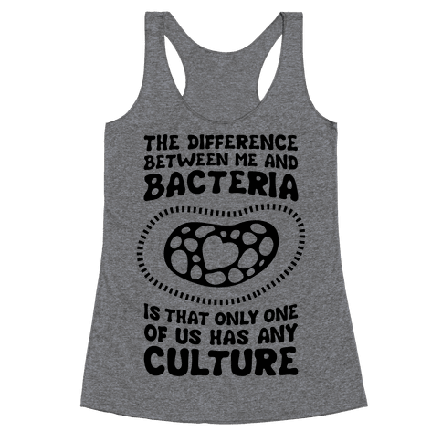 The Difference Between Me And Bacteria Racerback Tank Top