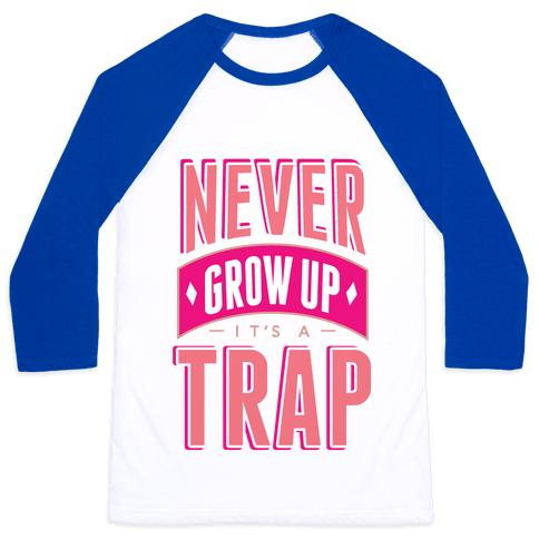 Never Grow Up It's A Trap Baseball Tee