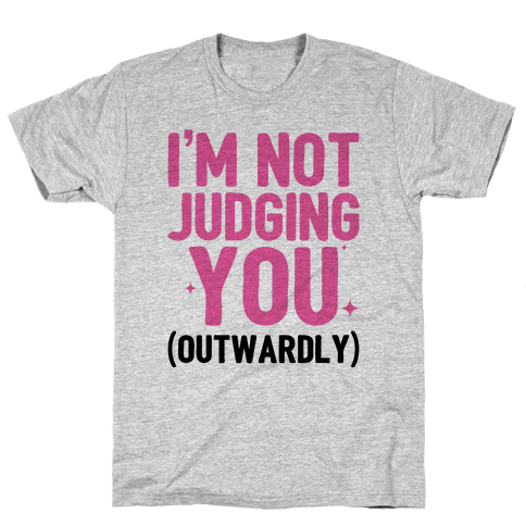 I'm Not Judging You (Outwardly) Mens T-Shirt