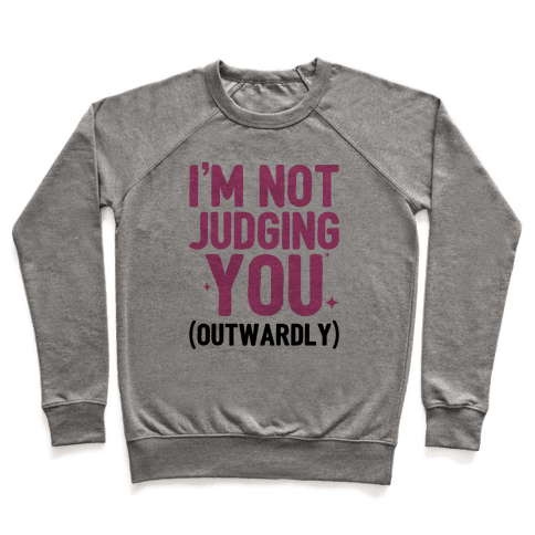 I'm Not Judging You (Outwardly) Pullover