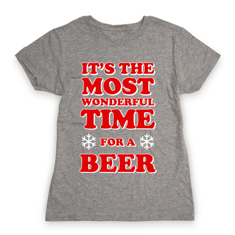 It's the Most Wonderful Time For a Beer Womens T-Shirt