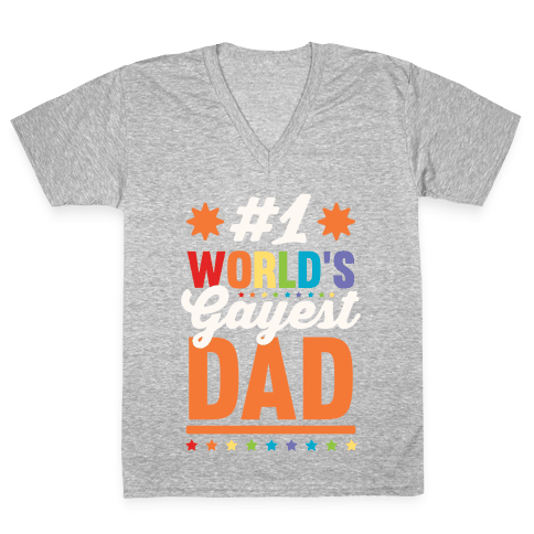 #1 World's Gayest Dad V-Neck Tee Shirt