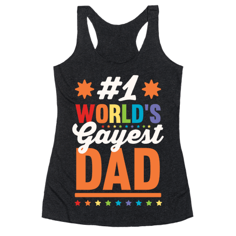 #1 World's Gayest Dad Racerback Tank Top