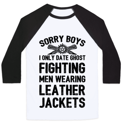 Sorry Boys I Only Date Ghost Fighting Men Baseball Tee