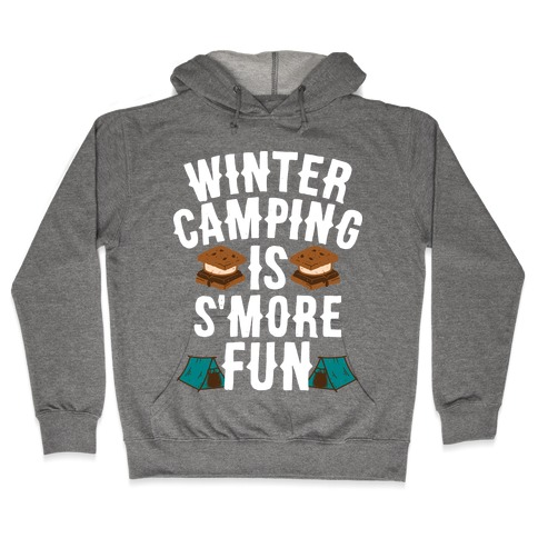 Winter Camping Is S'MORE Fun Hooded Sweatshirt