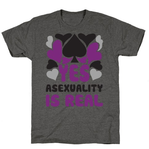 Yes Asexuality Is Real T-Shirt
