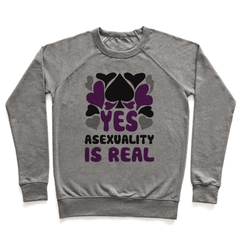 Yes Asexuality Is Real Pullover
