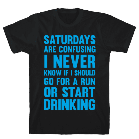 I Never Know If I Should Go For A Run Or Start Drinking Mens T-Shirt