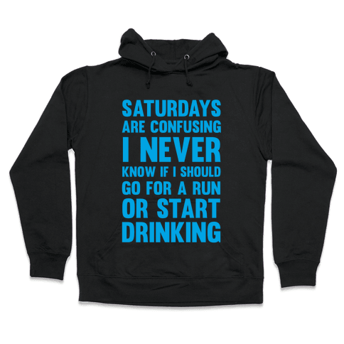 I Never Know If I Should Go For A Run Or Start Drinking Hooded Sweatshirt