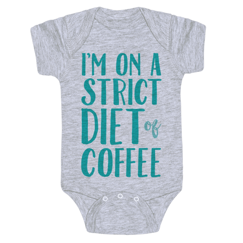 I'm On A Strict Diet Of Coffee Baby Onesy