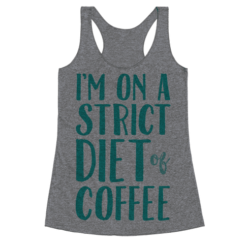 I'm On A Strict Diet Of Coffee Racerback Tank Top