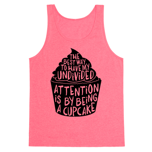 The Best Way to Have My Undivided Attention is By Being a Cupcake Tank Top