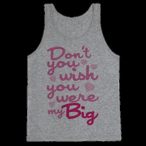 Don't You Wish You Were My Big Tank Top