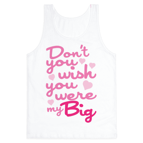Don't You Wish You Were My Big Tank Top
