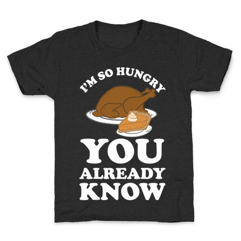 I'm So Hungry You Already Know Kids T-Shirt