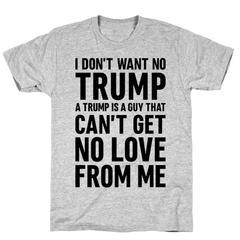 I Don't Want No Trump Mens T-Shirt