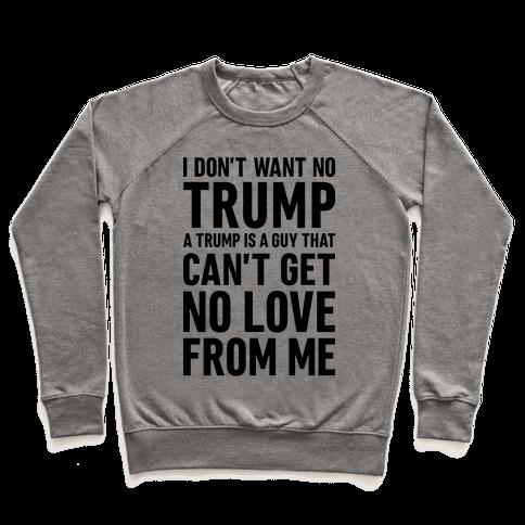 I Don't Want No Trump Pullover