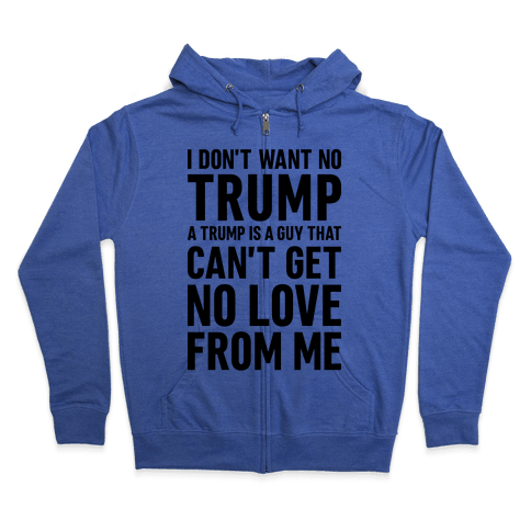 I Don't Want No Trump Zip Hoodie