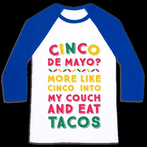 Cinco De Mayo? More Like Cinco Into My Couch And Eat Tacos Baseball Tee