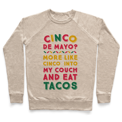 Cinco De Mayo? More Like Cinco Into My Couch And Eat Tacos Pullover