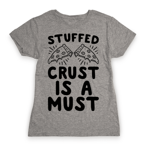 Stuffed Crust Is A Must Womens T-Shirt