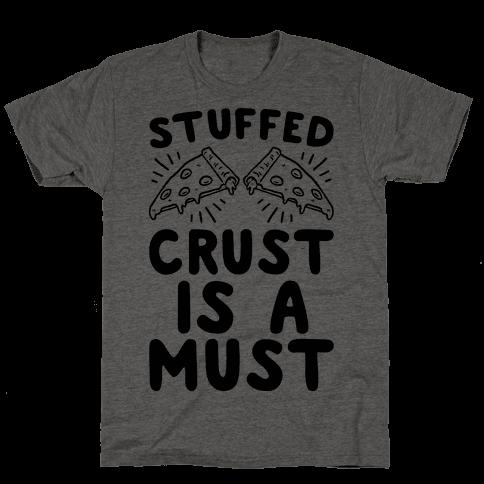 Stuffed Crust Is A Must Mens T-Shirt